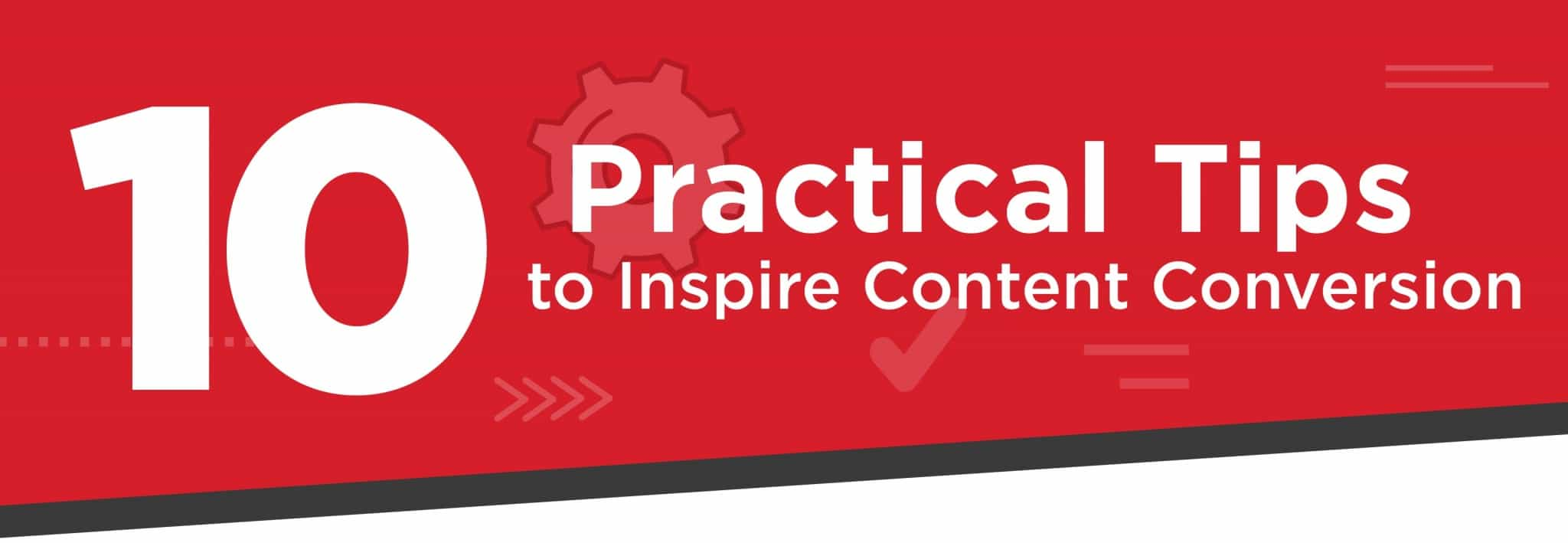 10 Practical Tips to Inspire Content Conversion